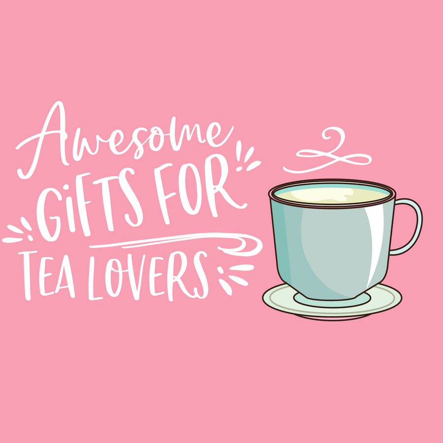 Awesome gifts for tea lovers.